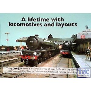 A Lifetime With Lcoomotives And Layouts Book By Tony Wright