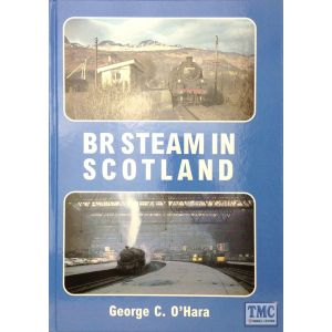 Scottish Railway Book BR Steam In Scotland By G. C. O'Hara ISBN 978-0-9530821-3-1